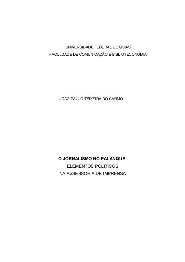 UNIVERSIDADE FEDERAL DE GOIÁS FACULDADE DE COMUNICAÇÃO E BIBLIOTECONOMIA JOÃO PAULO TEIXEIRA DO CARMO O JORNALISMO NO PALA...