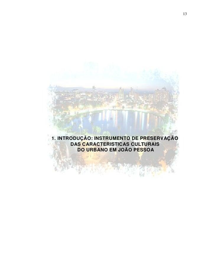 13     1. INTRODUÇÃO: INSTRUMENTO DE PRESERVAÇÃO        DAS CARACTERISTICAS CULTURAIS          DO URBANO EM JOÃO PESSOA