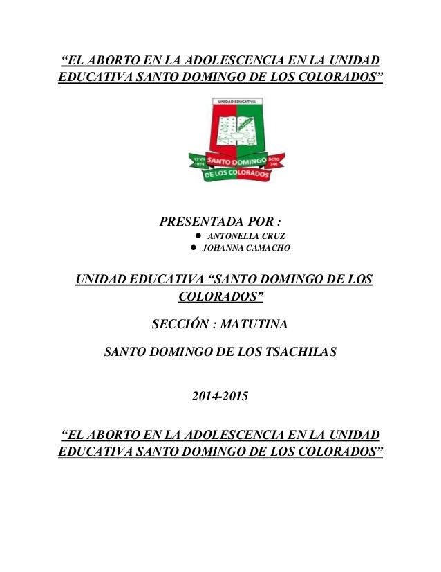 """""""EL ABORTO EN LA ADOLESCENCIA EN LA UNIDAD EDUCATIVA SANTO DOMINGO DE LOS COLORADOS"""" PRESENTADA POR :  ANTONELLA CRUZ  J..."""