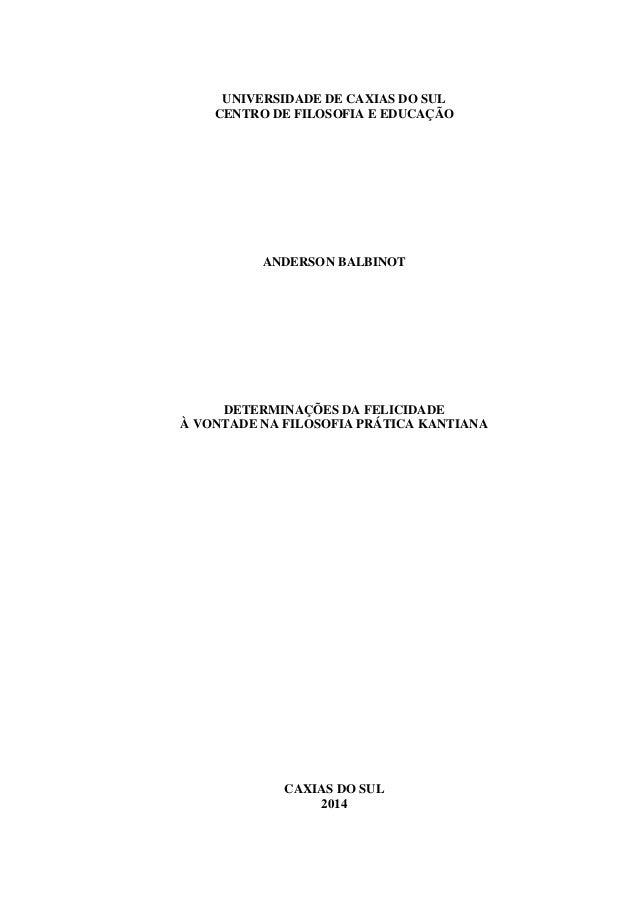 UNIVERSIDADE DE CAXIAS DO SUL CENTRO DE FILOSOFIA E EDUCAÇÃO ANDERSON BALBINOT DETERMINAÇÕES DA FELICIDADE À VONTADE NA FI...