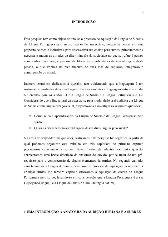 INTRODUÇÃO  Esta pesquisa tem como objeto de análise o processo de aquisição da Língua de Sinais e  da Língua Portuguesa p...