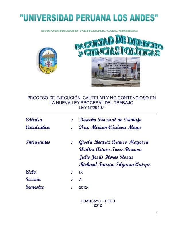1  PROCESO DE EJECUCIÓN, CAUTELAR Y NO CONTENCIOSO EN LA NUEVA LEY PROCESAL DEL TRABAJO  LEY N°29497  Cátedra : Derecho Pr...