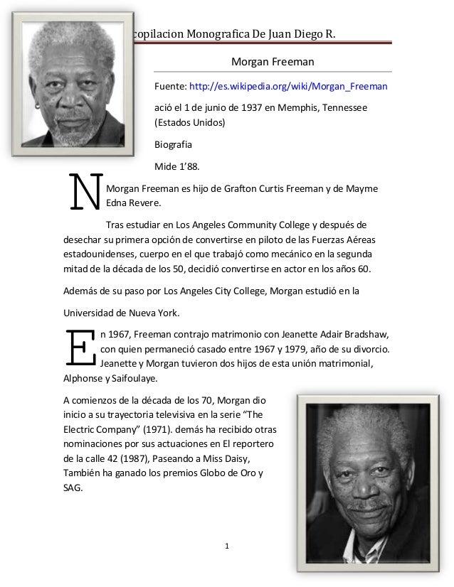 Recopilacion Monografica De Juan Diego R.  1  Morgan Freeman  Fuente: http://es.wikipedia.org/wiki/Morgan_Freeman  ació el...