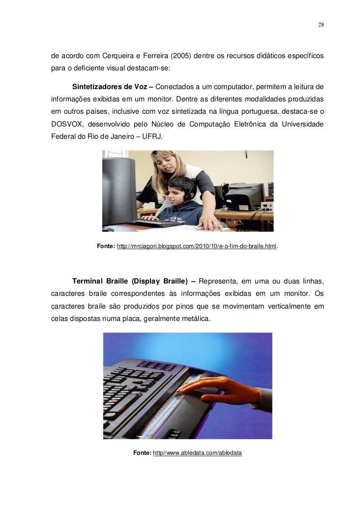 28de acordo com Cerqueira e Ferreira (2005) dentre os recursos didáticos específicospara o deficiente visual destacam-se: ...