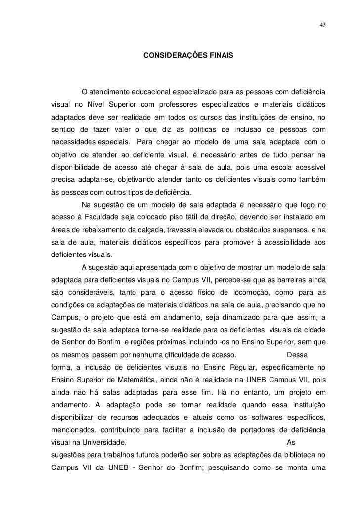 43                            CONSIDERAÇÔES FINAIS         O atendimento educacional especializado para as pessoas com def...