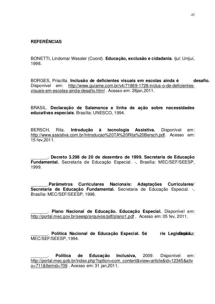 45REFERÊNCIASBONETTI, Lindomar Wessler (Coord). Educação, exclusão e cidadania. Ijuí: Unijuí,1998.BORGES, Priscilla. Inclu...