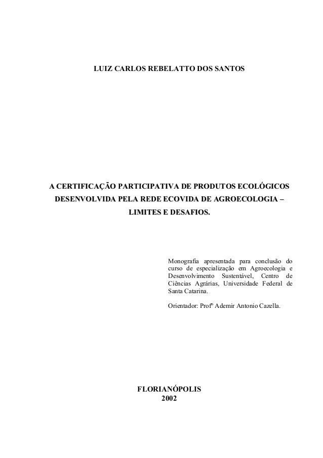 LUIZ CARLOS REBELATTO DOS SANTOS  A CERTIFICAÇÃO PARTICIPATIVA DE PRODUTOS ECOLÓGICOS  DESENVOLVIDA PELA REDE ECOVIDA DE A...