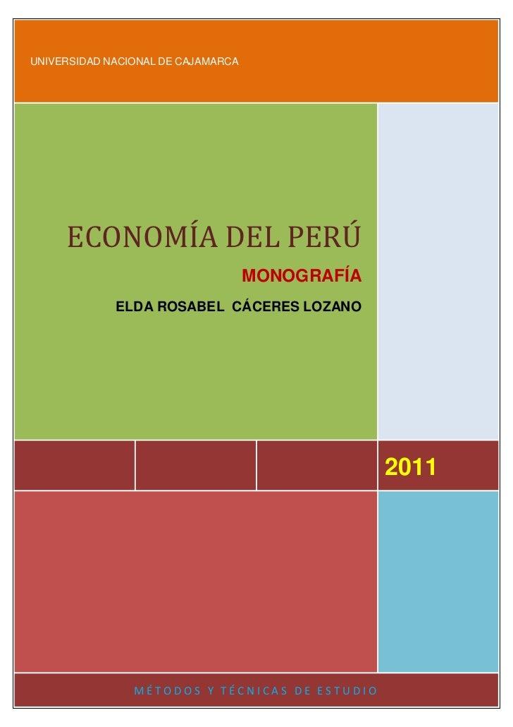 UNIVERSIDAD NACIONAL DE CAJAMARCA2011ECONOMÍA DEL PERÚMONOGRAFÍAELDA ROSABEL  CÁCERES LOZANOMÉTODOS Y TÉCNICAS DE ESTUDIO<...