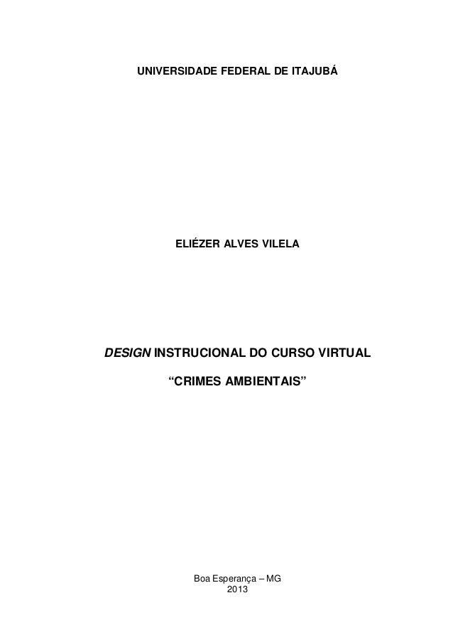 """1 UNIVERSIDADE FEDERAL DE ITAJUBÁ ELIÉZER ALVES VILELA DESIGN INSTRUCIONAL DO CURSO VIRTUAL """"CRIMES AMBIENTAIS"""" Boa Espera..."""