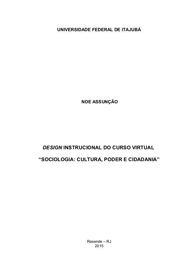 """UNIVERSIDADE FEDERAL DE ITAJUBÁ NOE ASSUNÇÃO DESIGN INSTRUCIONAL DO CURSO VIRTUAL """"SOCIOLOGIA: CULTURA, PODER E CIDADANIA""""..."""