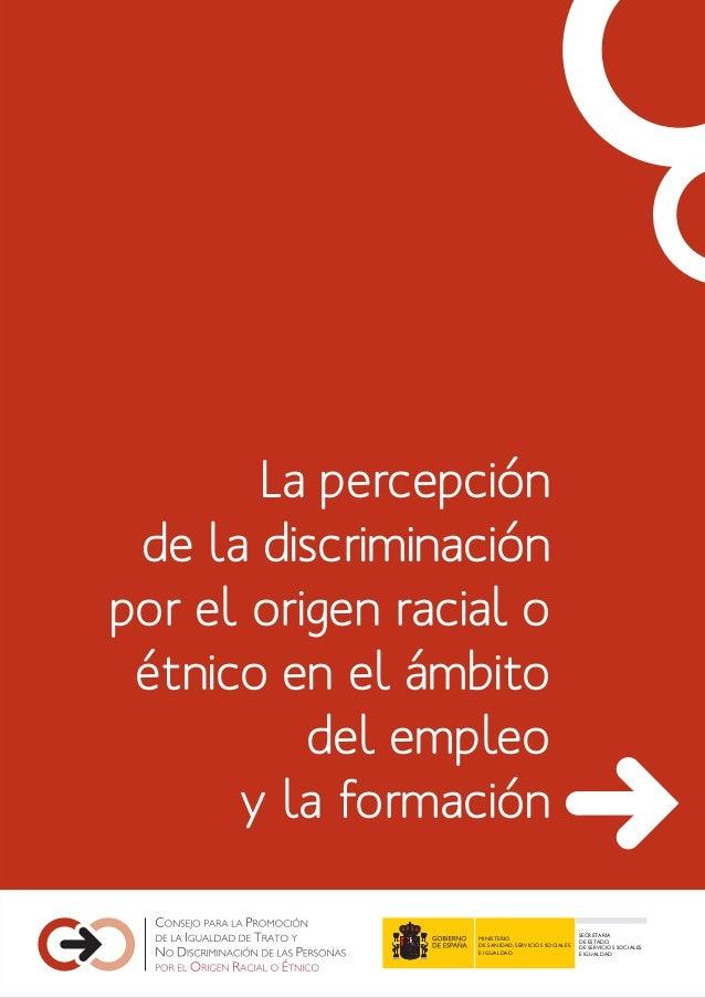 La percepción de la discriminación por el origen racial o étnico en el ámbito del empleo y la formación MINISTERIO DE SANI...