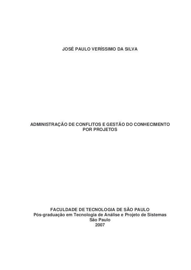 JOSÉ PAULO VERÍSSIMO DA SILVA  ADMINISTRAÇÃO DE CONFLITOS E GESTÃO DO CONHECIMENTO POR PROJETOS  FACULDADE DE TECNOLOGIA D...