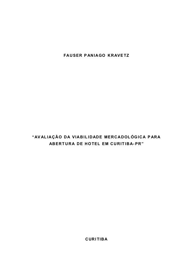 """FAUSER PANIAGO KRAVETZ""""AVALIAÇÃO DA VIABILIDADE MERCADOLÓGICA PARAABERTURA DE HOTEL EM CURITIBA- PR""""CURITIBA"""
