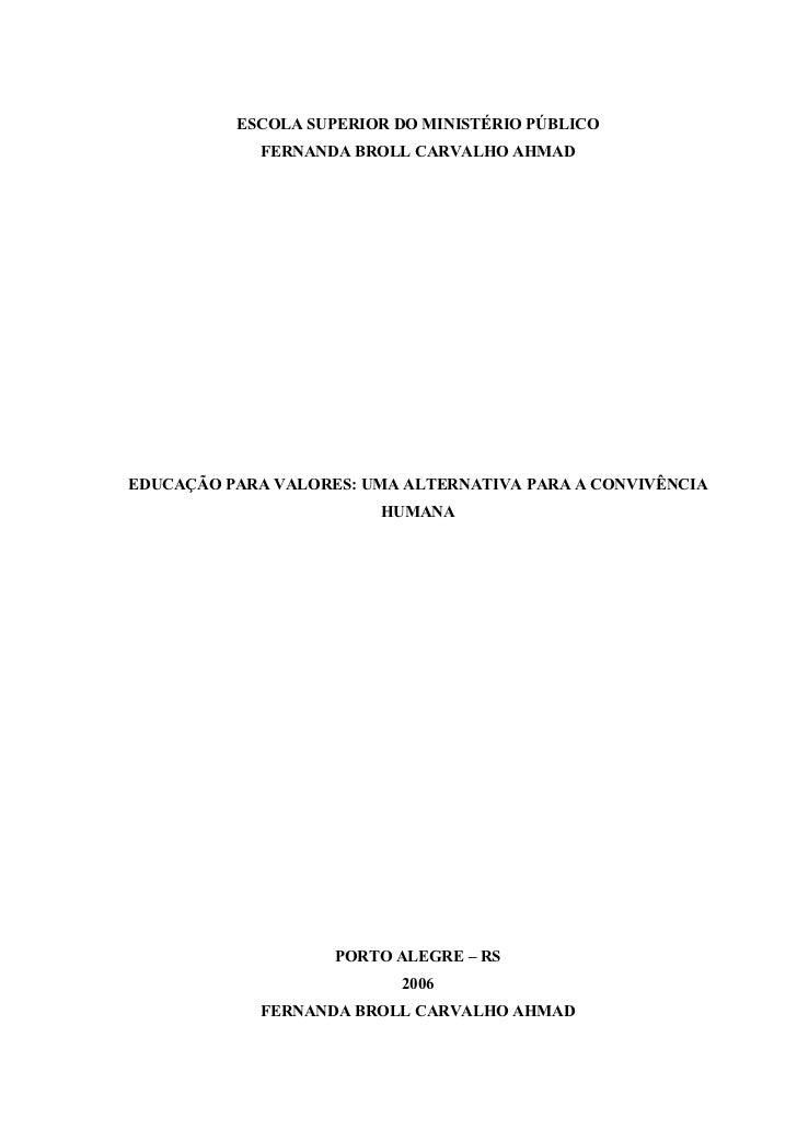 1          ESCOLA SUPERIOR DO MINISTÉRIO PÚBLICO             FERNANDA BROLL CARVALHO AHMADEDUCAÇÃO PARA VALORES: UMA ALTER...