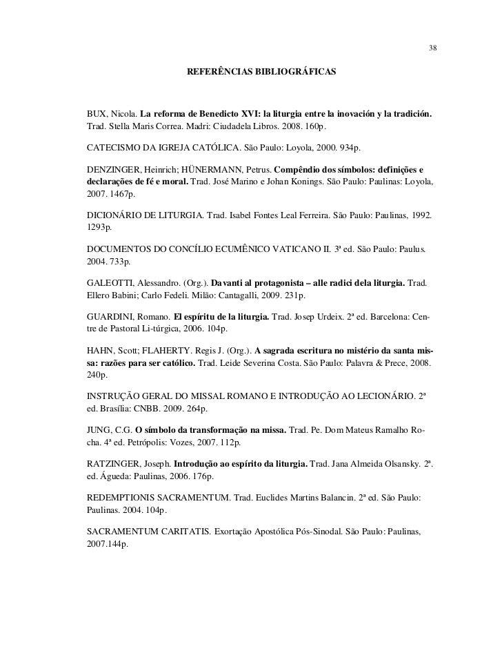 38                          REFERÊNCIAS BIBLIOGRÁFICASBUX, Nicola. La reforma de Benedicto XVI: la liturgia entre la inova...