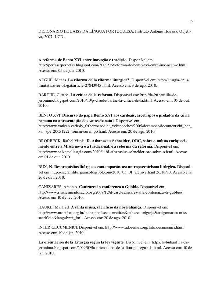 39DICIONÁRIO HOUAISS DA LÍNGUA PORTUGUESA. Instituto Antônio Houaiss. Objeti-va, 2007. 1 CD.A reforma de Bento XVI entre i...