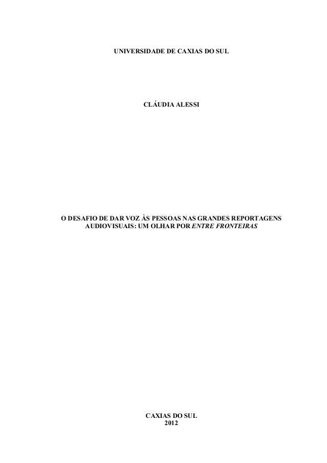 UNIVERSIDADE DE CAXIAS DO SULCLÁUDIA ALESSIO DESAFIO DE DAR VOZ ÀS PESSOAS NAS GRANDES REPORTAGENSAUDIOVISUAIS: UM OLHAR P...