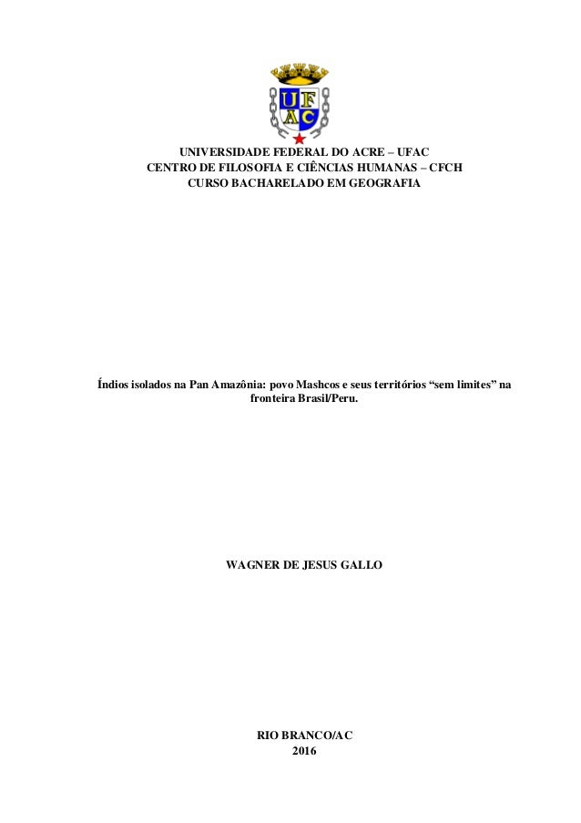UNIVERSIDADE FEDERAL DO ACRE – UFAC CENTRO DE FILOSOFIA E CIÊNCIAS HUMANAS – CFCH CURSO BACHARELADO EM GEOGRAFIA Índios is...