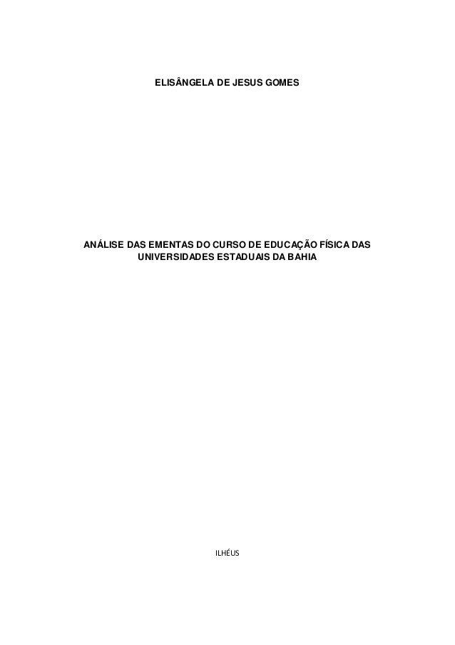 ELISÂNGELA DE JESUS GOMES ANÁLISE DAS EMENTAS DO CURSO DE EDUCAÇÃO FÍSICA DAS UNIVERSIDADES ESTADUAIS DA BAHIA ILHÉUS