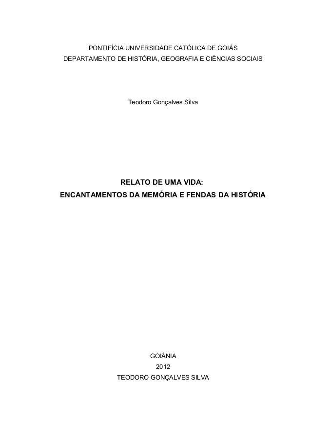 1  PONTIFÍCIA UNIVERSIDADE CATÓLICA DE GOIÁS  DEPARTAMENTO DE HISTÓRIA, GEOGRAFIA E CIÊNCIAS SOCIAIS  Teodoro Gonçalves Si...