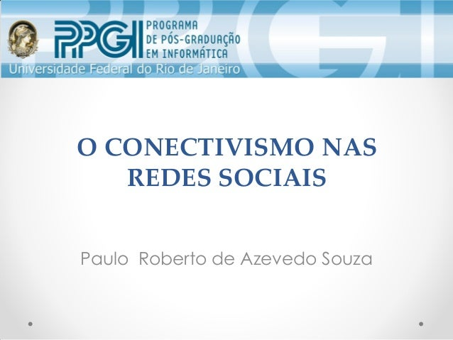 O CONECTIVISMO NAS REDES SOCIAIS Paulo Roberto de Azevedo Souza