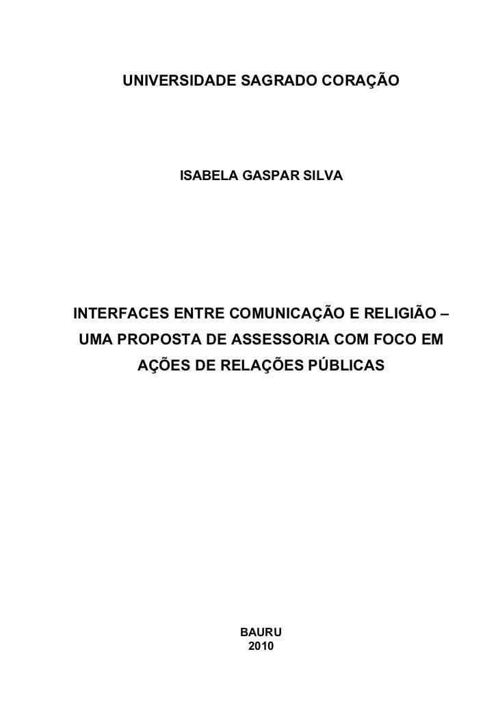 UNIVERSIDADE SAGRADO CORAÇÃO           ISABELA GASPAR SILVAINTERFACES ENTRE COMUNICAÇÃO E RELIGIÃO –UMA PROPOSTA DE ASSESS...