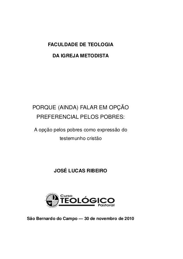 1        FACULDADE DE TEOLOGIA          DA IGREJA METODISTA  PORQUE (AINDA) FALAR EM OPÇÃO    PREFERENCIAL PELOS POBRES:  ...