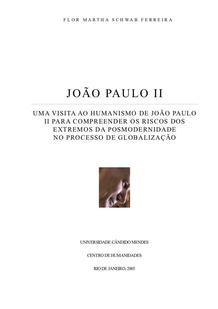 F L O R M A RT H A S C H WA B F E R R E I R A       J OÃ O PA UL O I IUMA VISITA AO HUMANISMO DE JOÃO PAULO  II PARA COMPR...