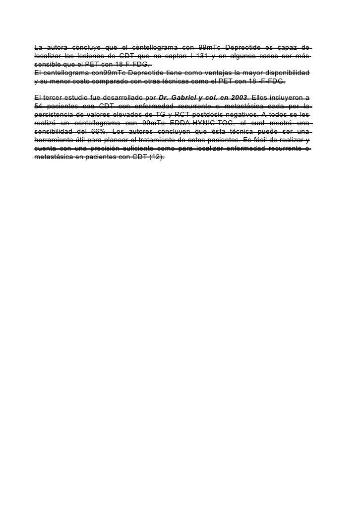La autora concluye que el centellograma con 99mTc Depreotide es capaz delocalizar las lesiones de CDT que no captan I 131 ...
