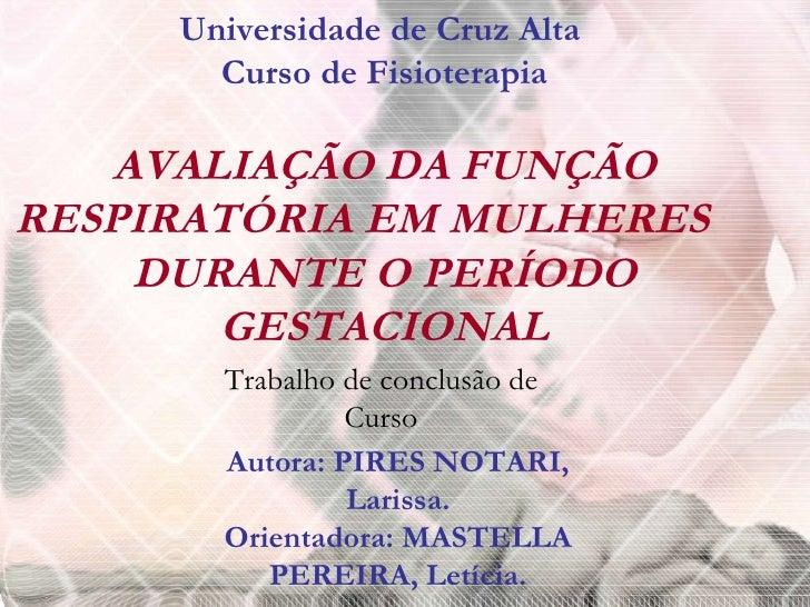 Universidade de Cruz Alta  Curso de Fisioterapia AVALIAÇÃO DA FUNÇÃO RESPIRATÓRIA EM MULHERES  DURANTE O PERÍODO GESTACION...