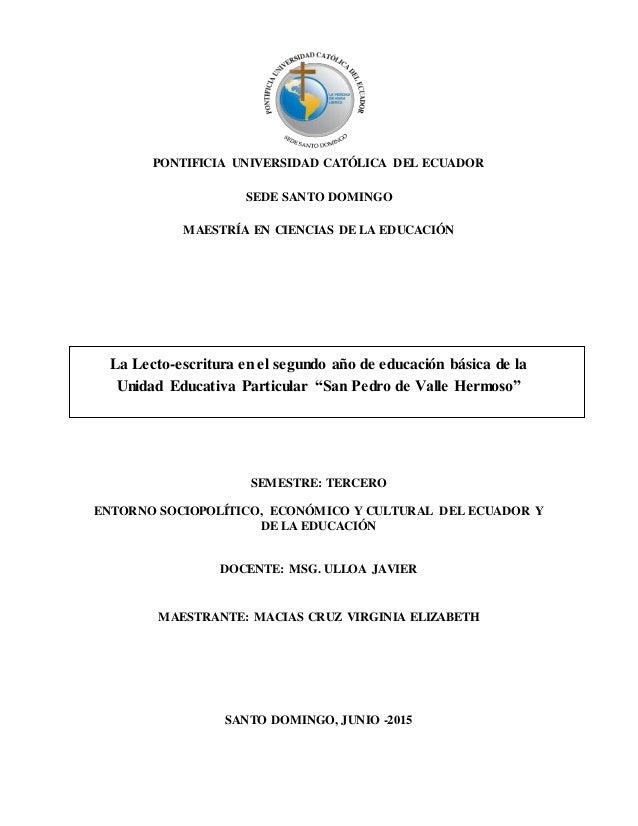 1 PONTIFICIA UNIVERSIDAD CATÓLICA DEL ECUADOR SEDE SANTO DOMINGO MAESTRÍA EN CIENCIAS DE LA EDUCACIÓN La Lecto-escritura e...