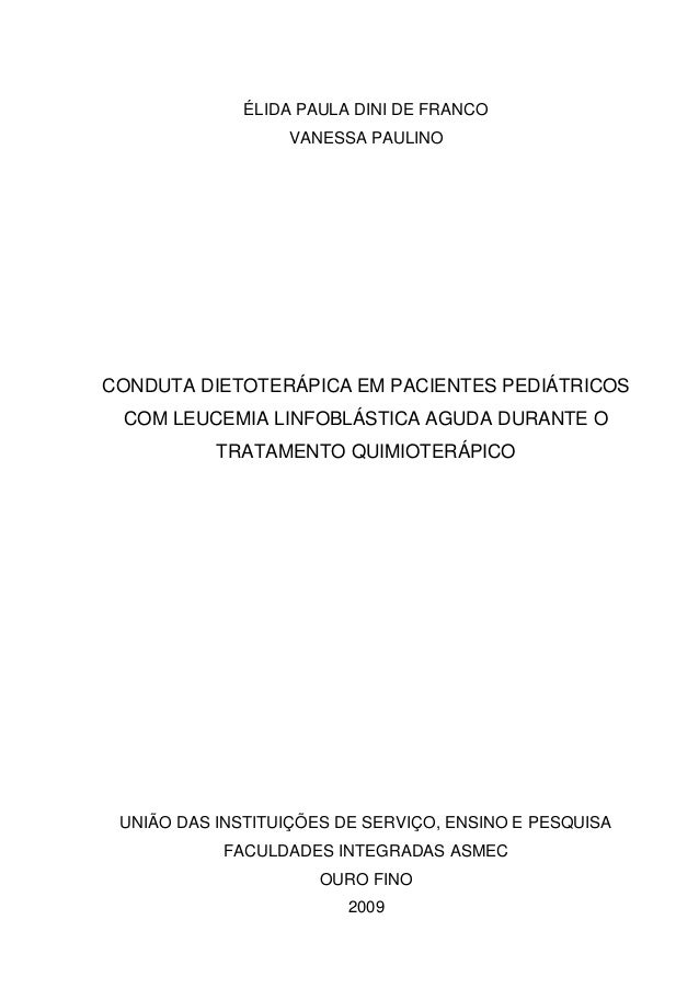 ÉLIDA PAULA DINI DE FRANCOVANESSA PAULINOCONDUTA DIETOTERÁPICA EM PACIENTES PEDIÁTRICOSCOM LEUCEMIA LINFOBLÁSTICA AGUDA DU...