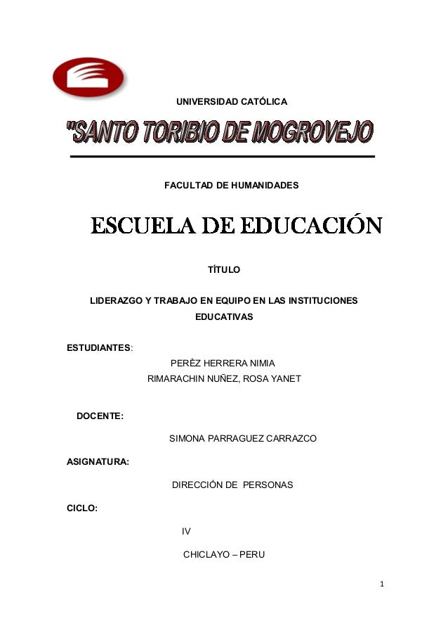 UNIVERSIDAD CATÓLICA FACULTAD DE HUMANIDADES TÍTULO LIDERAZGO Y TRABAJO EN EQUIPO EN LAS INSTITUCIONES EDUCATIVAS ESTUDIAN...
