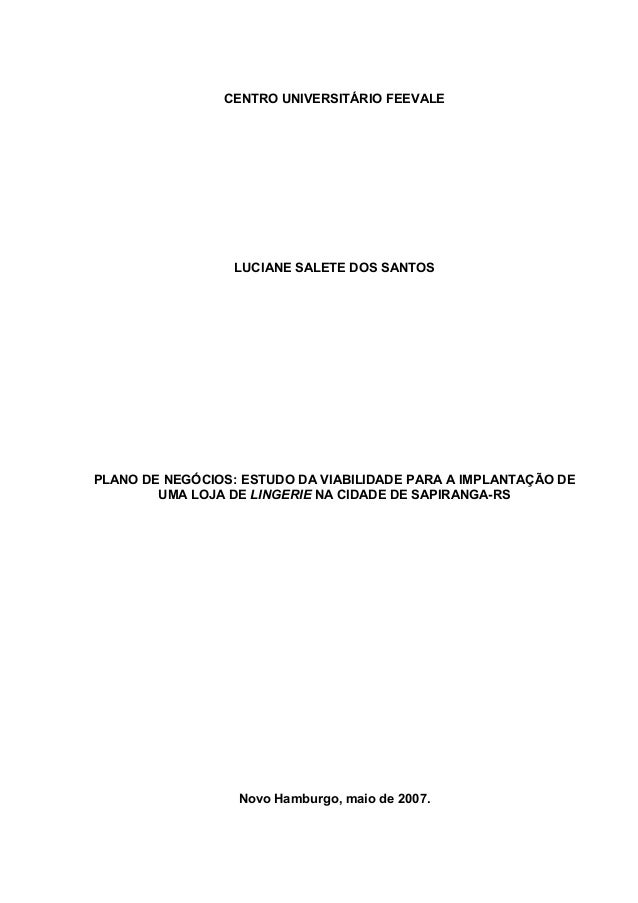 CENTRO UNIVERSITÁRIO FEEVALE                  LUCIANE SALETE DOS SANTOSPLANO DE NEGÓCIOS: ESTUDO DA VIABILIDADE PARA A IMP...