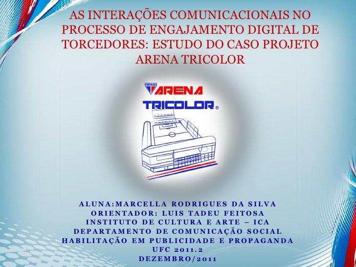 AS INTERAÇÕES COMUNICACIONAIS NOPROCESSO DE ENGAJAMENTO DIGITAL DETORCEDORES: ESTUDO DO CASO PROJETO          ARENA TRICOL...