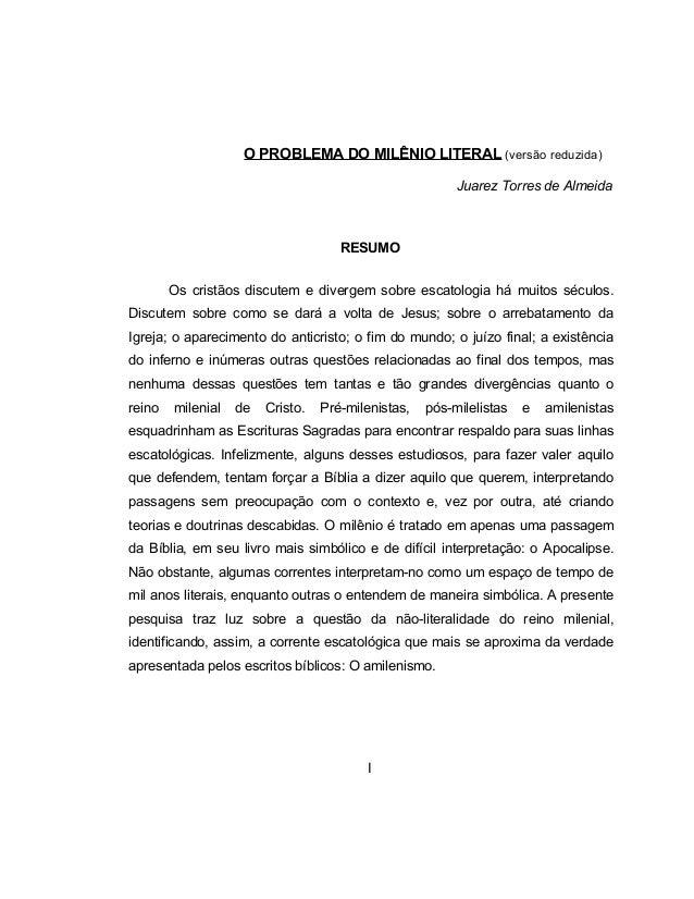 O PROBLEMA DO MILÊNIO LITERAL (versão reduzida)Juarez Torres de AlmeidaRESUMOOs cristãos discutem e divergem sobre escatol...