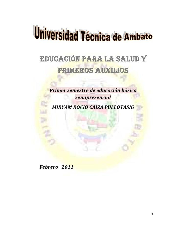 Educación para la salud y primeros auxilios <br />Primer semestre de educación básica semipresencial<br />MIRYAM ROCIO CAI...