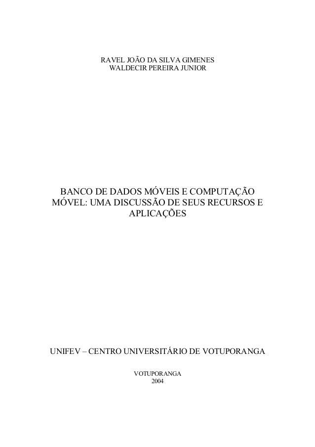 RAVEL JOÃO DA SILVA GIMENES  WALDECIR PEREIRA JUNIOR  BANCO DE DADOS MÓVEIS E COMPUTAÇÃO  MÓVEL: UMA DISCUSSÃO DE SEUS REC...