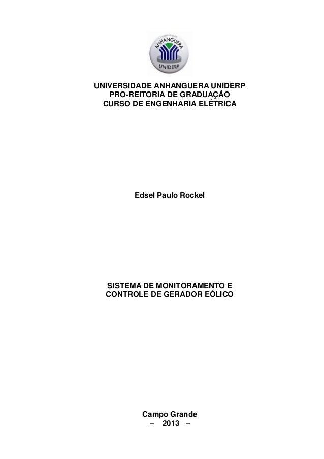 UNIVERSIDADE ANHANGUERA UNIDERP PRO-REITORIA DE GRADUAÇÃO CURSO DE ENGENHARIA ELÉTRICA Edsel Paulo Rockel SISTEMA DE MONIT...