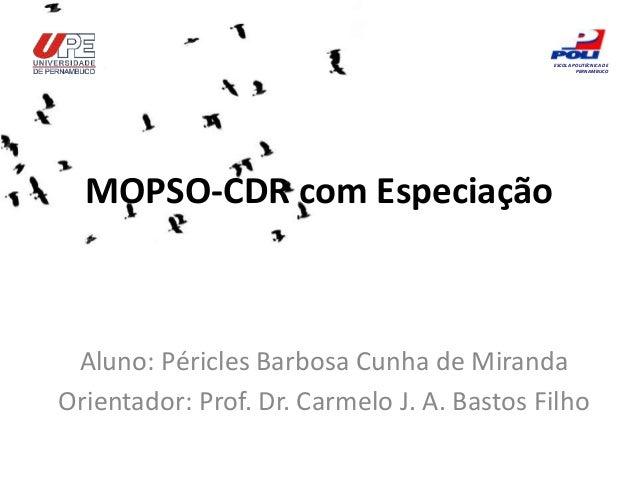 MOPSO-CDR com Especiação Aluno: Péricles Barbosa Cunha de Miranda Orientador: Prof. Dr. Carmelo J. A. Bastos Filho ESCOLA ...