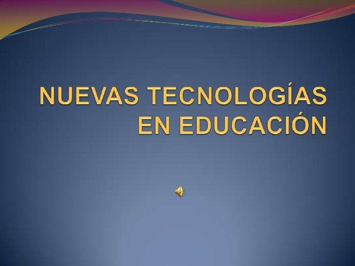 NUEVAS TECNOLOGÍAS EN EDUCACIÓN<br />
