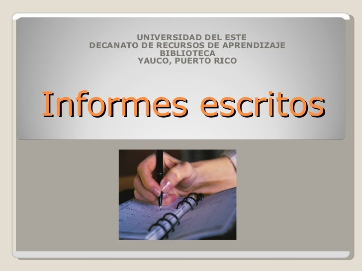 Informes escritos UNIVERSIDAD DEL ESTE DECANATO DE RECURSOS DE APRENDIZAJE BIBLIOTECA YAUCO, PUERTO RICO