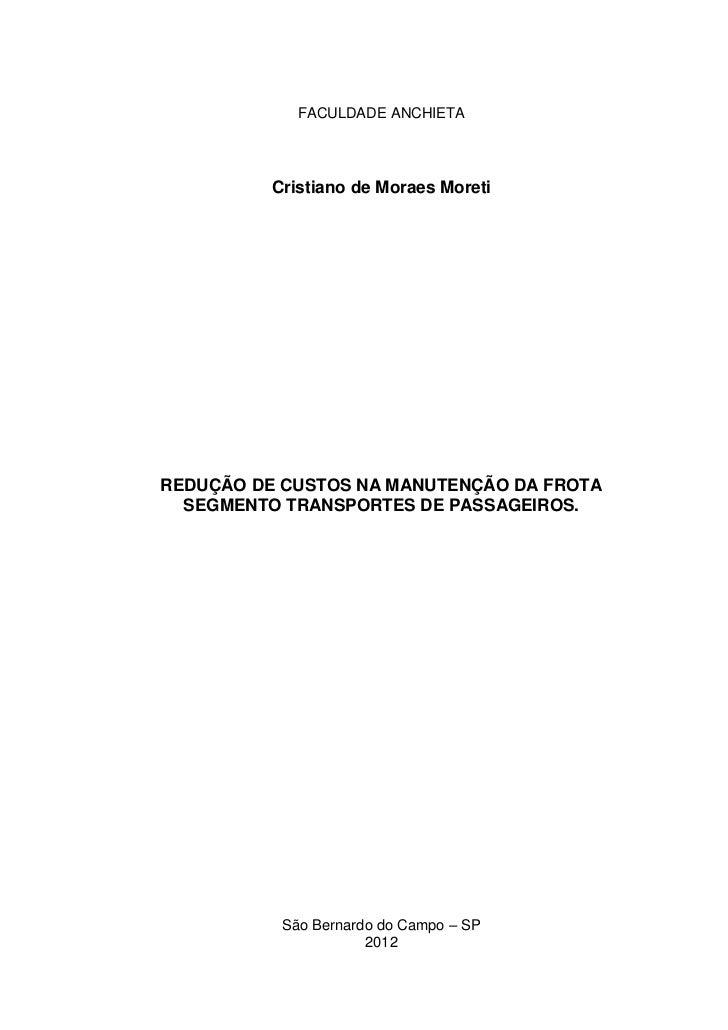 FACULDADE ANCHIETA          Cristiano de Moraes MoretiREDUÇÃO DE CUSTOS NA MANUTENÇÃO DA FROTA  SEGMENTO TRANSPORTES DE PA...