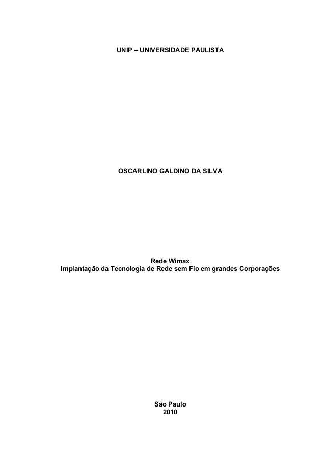 UNIP – UNIVERSIDADE PAULISTA OSCARLINO GALDINO DA SILVA Rede Wimax Implantação da Tecnologia de Rede sem Fio em grandes Co...