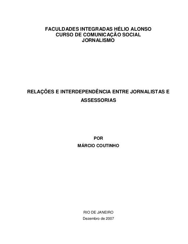FACULDADES INTEGRADAS HÉLIO ALONSO CURSO DE COMUNICAÇÃO SOCIAL JORNALISMO  RELAÇÕES E INTERDEPENDÊNCIA ENTRE JORNALISTAS E...