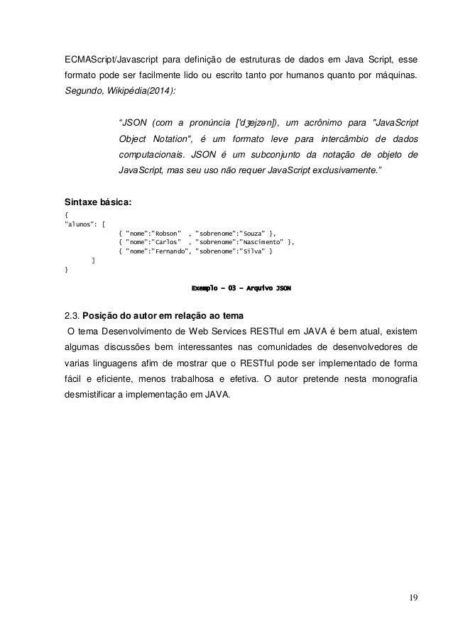 19 ECMAScript/Javascript para definição de estruturas de dados em Java Script, esse formato pode ser facilmente lido ou es...