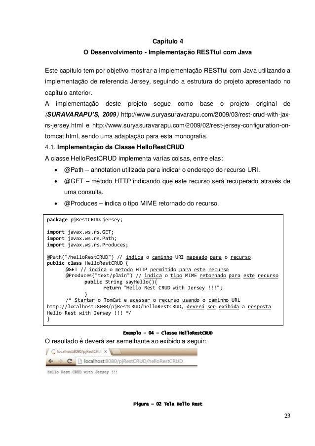 23 Capítulo 4 O Desenvolvimento - Implementação RESTful com Java Este capítulo tem por objetivo mostrar a implementação RE...