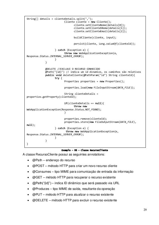 29 Exemplo - 06 Exemplo – 06 – Classe RecursoCliente A classe RecursoCliente possui as seguintes annotations:  @Path – en...