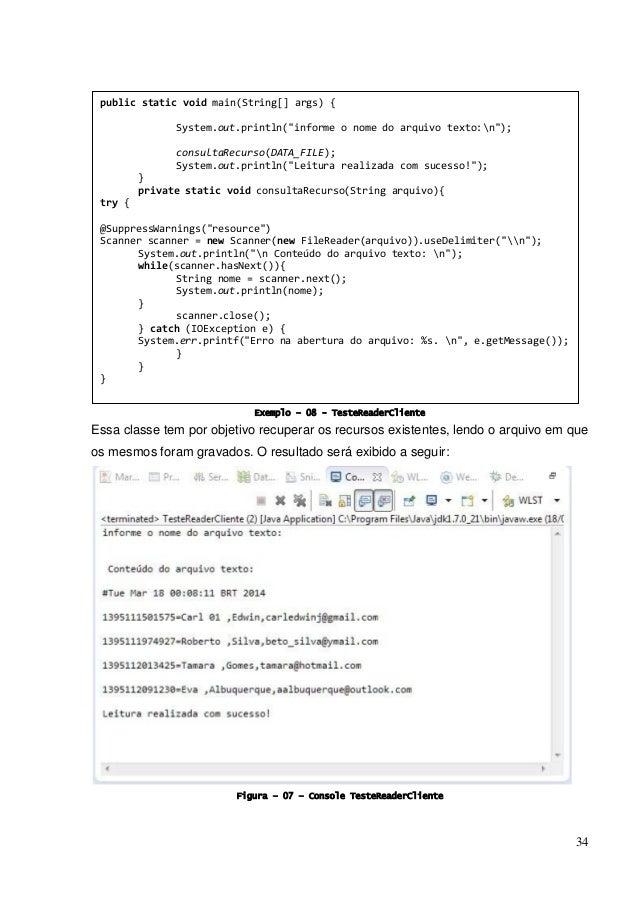 34 Exemplo – 08 - TesteReaderCliente Essa classe tem por objetivo recuperar os recursos existentes, lendo o arquivo em que...