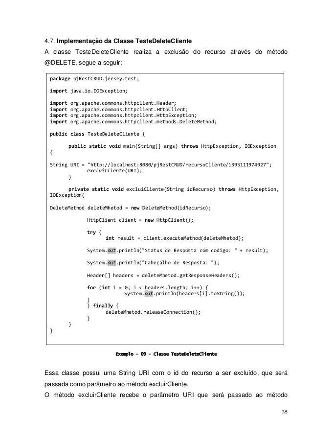 35 4.7. Implementação da Classe TesteDeleteCliente A classe TesteDeleteCliente realiza a exclusão do recurso através do mé...